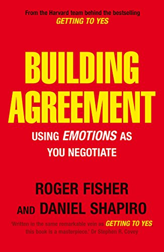 Building Agreement: Using Emotions as You Negotiate By Daniel Shapiro