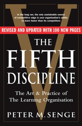 The Fifth Discipline: The art and practice of the learning organization By Peter M Senge