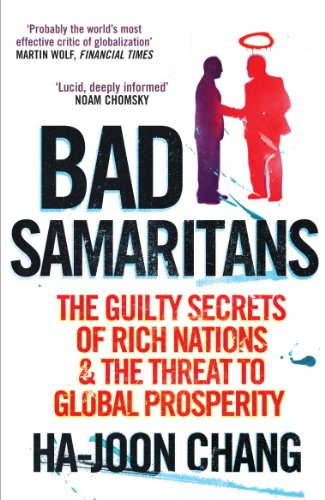 Bad Samaritans: The Guilty Secrets of Rich Nations and the Threat to Global Prosperity By Ha-Joon Chang