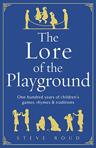 The Lore of the Playground: One hundred years of children's games, rhymes and traditions By Steve Roud