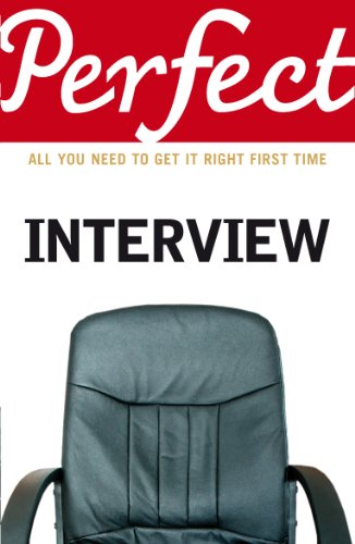 The Perfect Interview: All You Need to Get it Right the First Time by Max A. Eggert