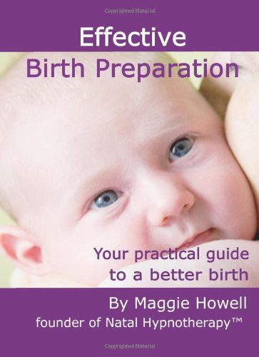Effective Birth Preparation: Your Practical Guide to a Better Birth By Maggie Howell