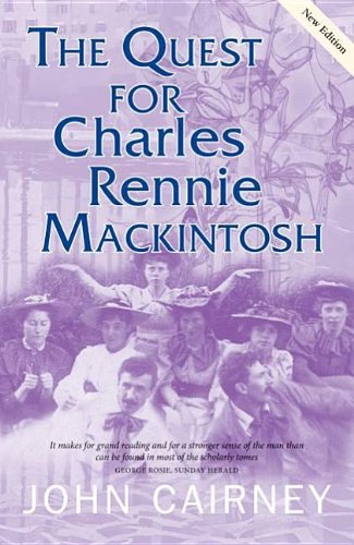The Quest for Charles Rennie Mackintosh By John Cairney