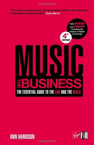 Music: The Business - The Essential Guide to the Law and the Deals by Ann Harrison