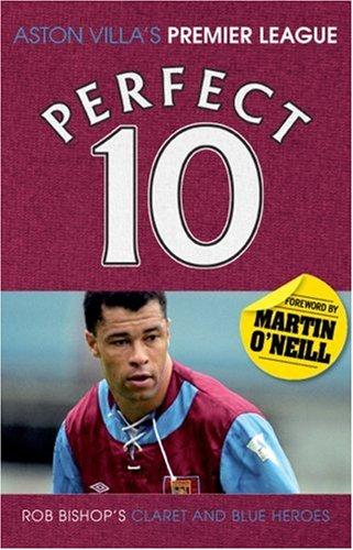Aston Villa - a Perfect 10 By Rob Bishop