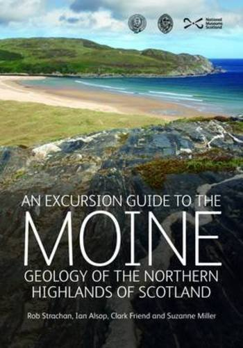An Excursion Guide to the Moine Geology of the Northern Highlands of Scotland By Edited by Rob Strachan
