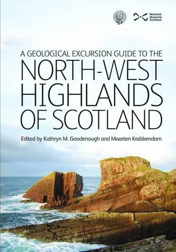 A Geological Excursion Guide to the North-West Highlands of Scotland By Kathryn M. Goodenough