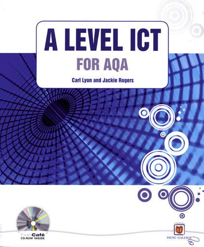 A Level ICT for AQA with CD-ROM Edited by Carl Lyon