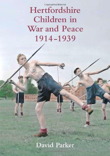 Hertfordshire Children in War and Peace, 1914-1939 By David J. Parker