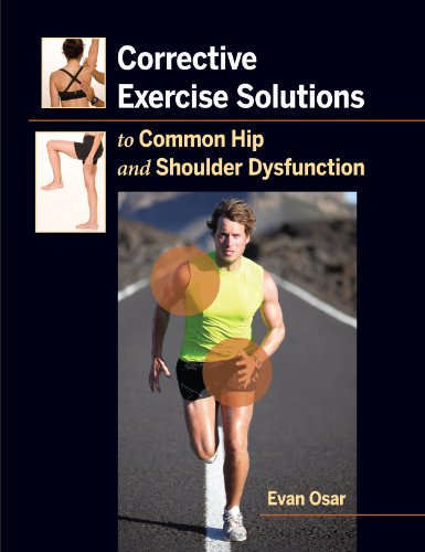 Corrective Exercise Solutions to Common Shoulder and Hip Dysfunction By Evan Osar