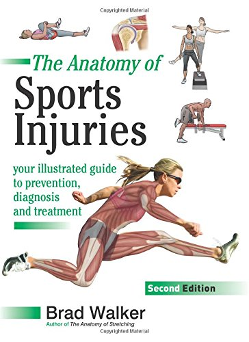 The Anatomy of Sports Injuries: Your Illustrated Guide to Prevention, Diagnosis and Treatment By Brad Walker