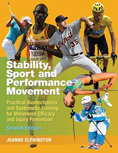 Stability, Sport and Performance Movement: Practical Biomechanics and Systematic Training for Movement Efficacy and Injury Prevention By Joanne Elphinston