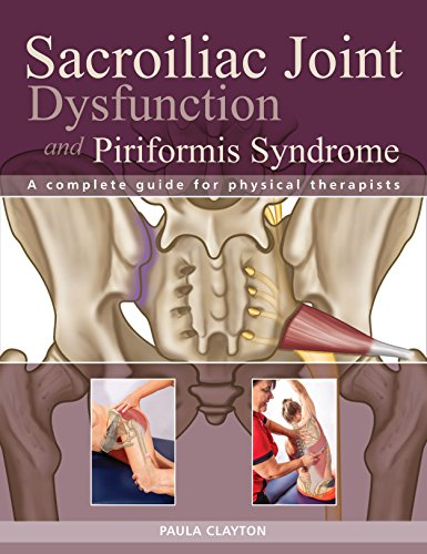 Sacroiliac Joint Dysfunction and Piriformis Syndrome: The Complete Guide for Physical Therapists By Paula Clayton