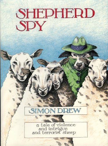 Shepherd Spy: A Tale of Violence and Intrigue and Terr... by Simon Drew Hardback