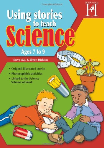 Using Stories to Teach Science - Ages 7 -9 By Steve Way