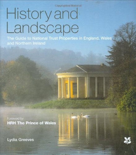 History and Landscape: The Guide to National Trust Properties in England, Wales and Northern Ireland by Lydia Greeves