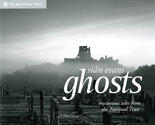 Ghosts: Spooky Stories and Eerie Encounters from the National Trust by Sian Evans