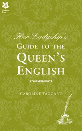 Her Ladyship's Guide to the Queen's English by Caroline Taggart