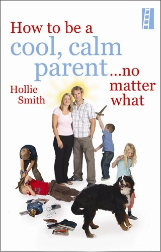 Cool, Calm Parent By Hollie Smith