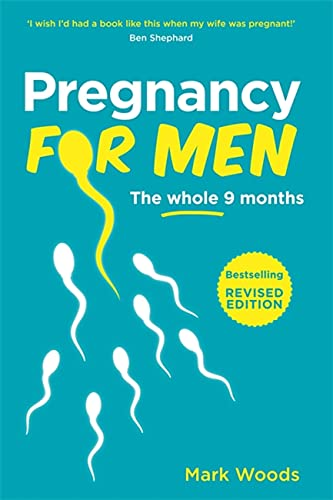 Pregnancy for Men: The Whole Nine Months by Mark Woods