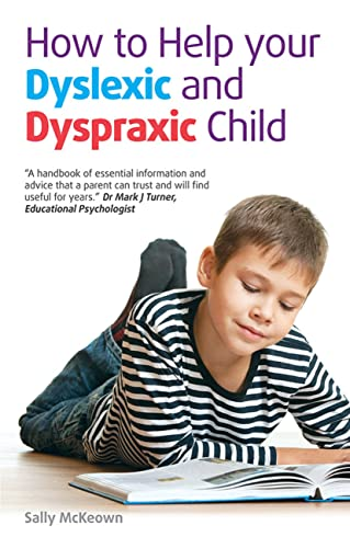 How to help your Dyslexic and Dyspraxic Child By Sally McKeown