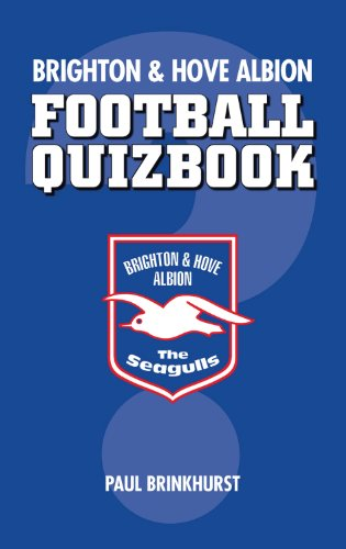 Brighton and Hove Albion: Football Quizbook by Paul Brinkhurst