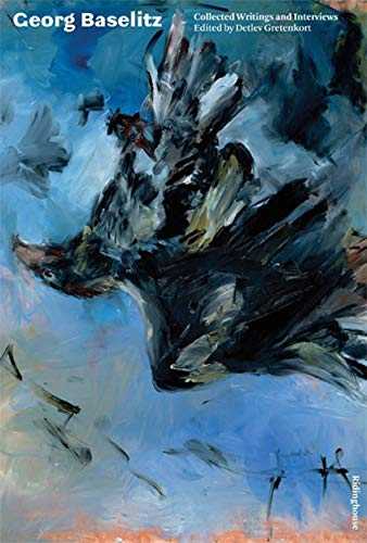 Georg Baselitz: Collected Writings and Interviews By Jill Lloyd