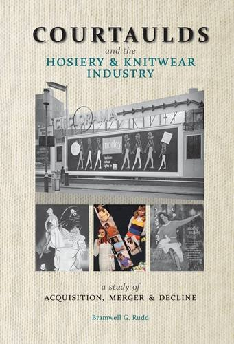 Courtaulds and the Hosiery and Knitwear Industry By Bramwell G. Rudd