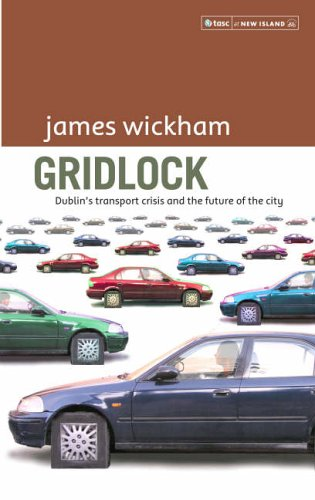 Gridlock: Dublin's Transport Crisis and the Future of the City By James Wickham