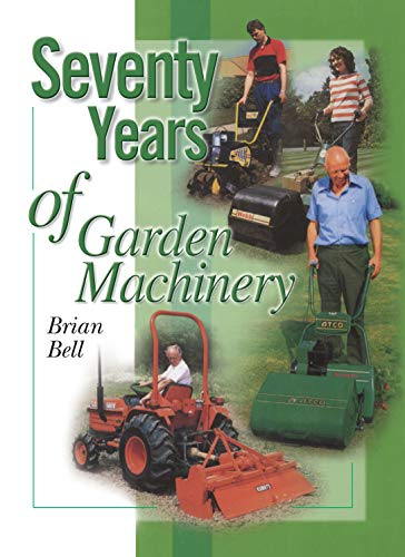 Seventy Years of Garden Machinery By Brian Bell