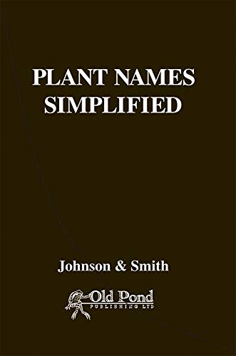 Plant Names Simplified: Their Pronunciation Derivation and Meaning By A.T. Johnson