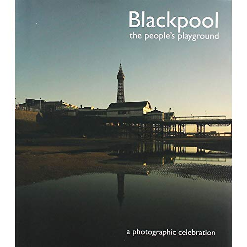 Blackpool - the People's Playground: A Photographic Celebration by Guy Woodland