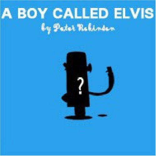 A Boy Called Elvis By Peter Robinson