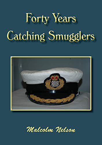 Forty Years Catching Smugglers by Malcolm G Nelson