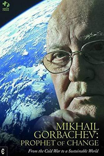 Mikhail Gorbachev: Prophet of Change By Green Cross International