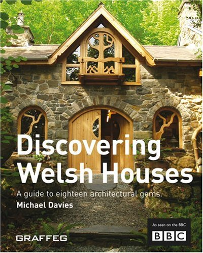 Discovering Welsh Houses: a Guide to Eighteen Architectural Gems By Michael Davies