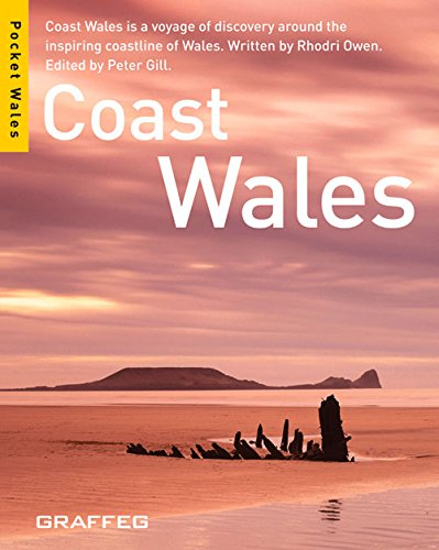 Coast Wales: Coast Wales is a Voyage of Discovery Around the Inspiring Coastline of Wales by Rhodri Owen
