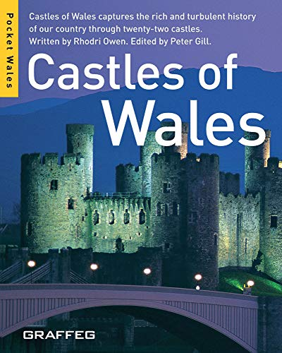 Castles of Wales: Castles of Wales Captures the Rich and Turbulent History of Our Country Through Twenty-two Castles by Rhodri Owen