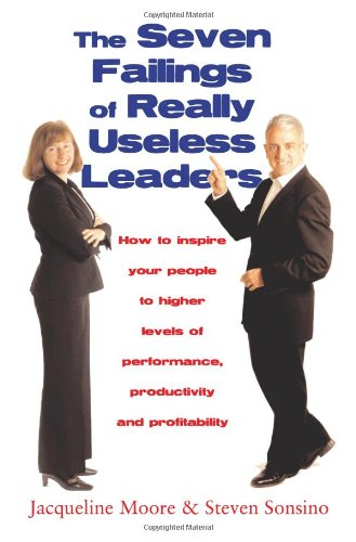 The Seven Failings of Really Useless Leaders By Jacqueline M. Moore