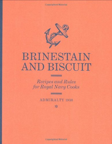Brinestain and Biscuit: Recipes and Rules for Royal Navy Cooks By Edward Hampshire