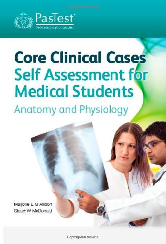 Core Clinical Cases Self Assessment for Medical Students - Anatomy and Physiology By M. E. M. Allison