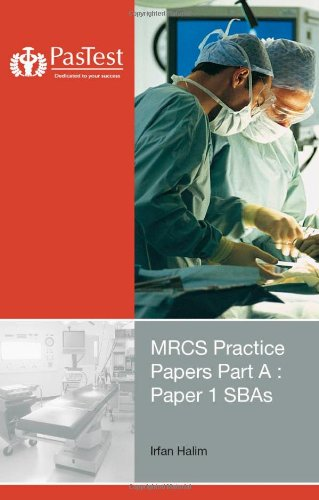 MRCS Practice Papers Part A: Paper 1 SBAs, Second Edition By Irfan Halim