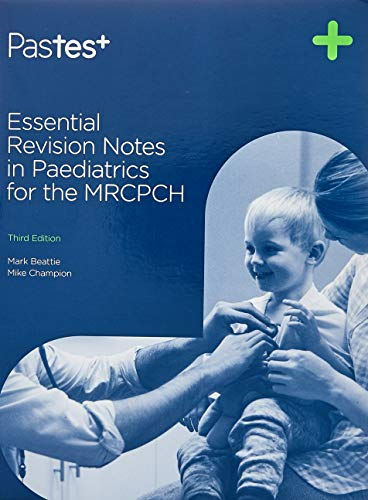 Essential Revision Notes in Paediatrics for the MRCPCH, Third Edition By Edited by Mark Beattie
