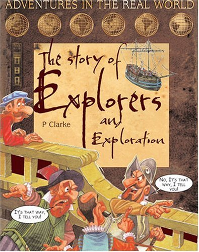 The Story of Explorers and Exploration By Penny Clarke