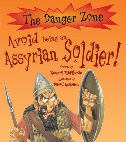 Avoid Being An Assyrian Soldier! By Rupert Matthews