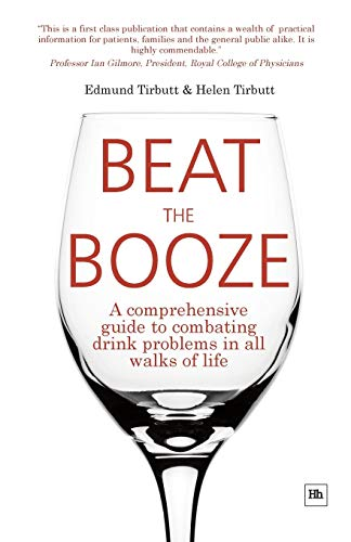 Beat the Booze: A Comprehensive Guide to Combating Drink Problems in All Walks of Life by Edmund Tirbutt
