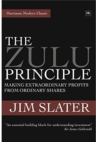 The Zulu Principle: Making Extraordinary Profits from Ordinary Shares (Harriman Modern Classics) By Jim Slater