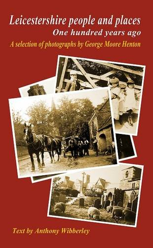 Leicestershire People and Places One Hundred  Years Ago By Anthony Wibberley