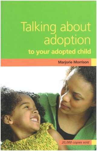 Talking About Adoption to Your Adopted Child: A Guide for Parents by Adoption by Marjorie Morrison