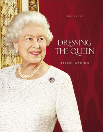 Dressing the Queen: The Jubilee Wardrobe By Angela Kelly